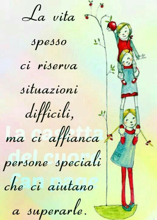 La vita spesso ci riserva situazioni difficili, ma ci affianca persone speciali che ci aiutano a superarle.