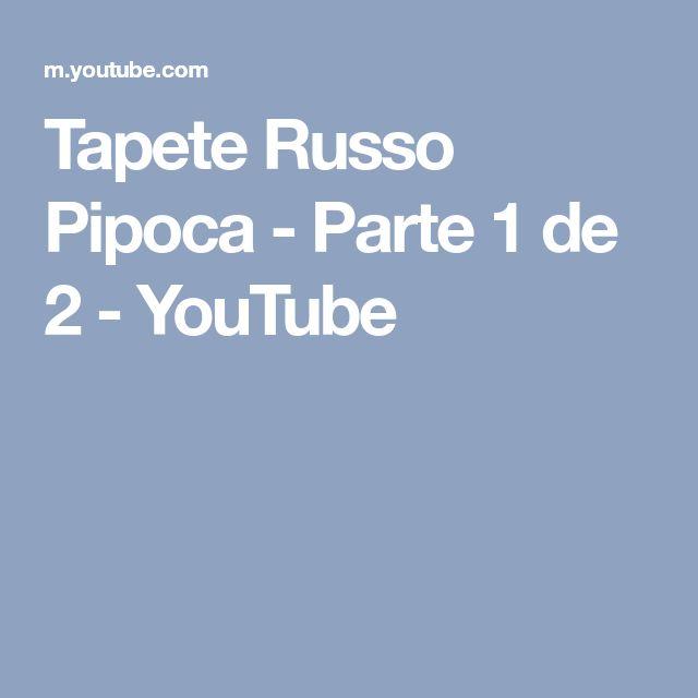 Tapete Russo Pipoca - Parte 1 de 2 - YouTube