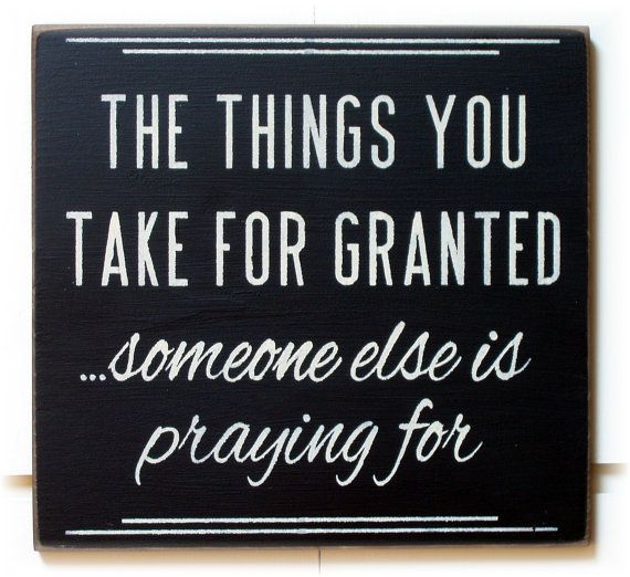 Always be grateful for the things you have