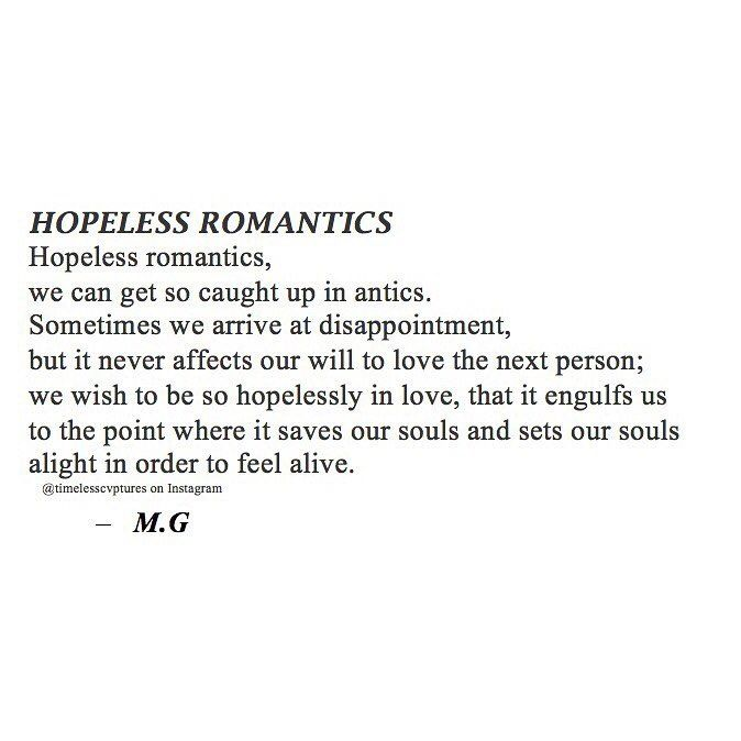 An Ode To All The Hopeless Romantics Out There Who Never Give Up On Love Even When Heartbreak Comes Along Giving Up On Love Memes Quotes Hopeless
