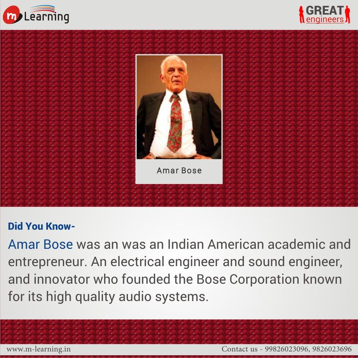 Amar Bose was an was an Indian American academic and entrepreneur. An electrical engineer and sound engineer, and innovator who founded the Bose Corporation known  for its high quality audio systems.