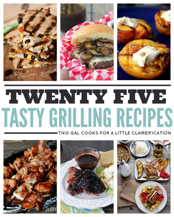 25 Tasty Grilling Recipes - A TON I need to try! by This Gal Cooks for A Little Claireification.png