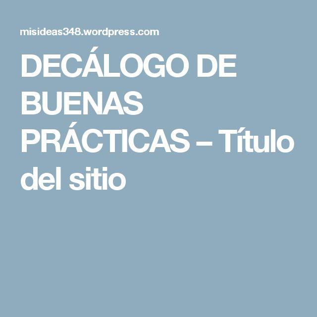 DECÁLOGO DE BUENAS PRÁCTICAS – Título del sitio
