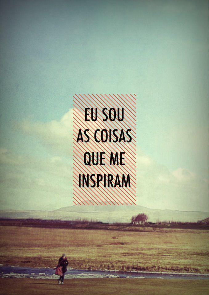 Eu sou as coisas que me inspiram.