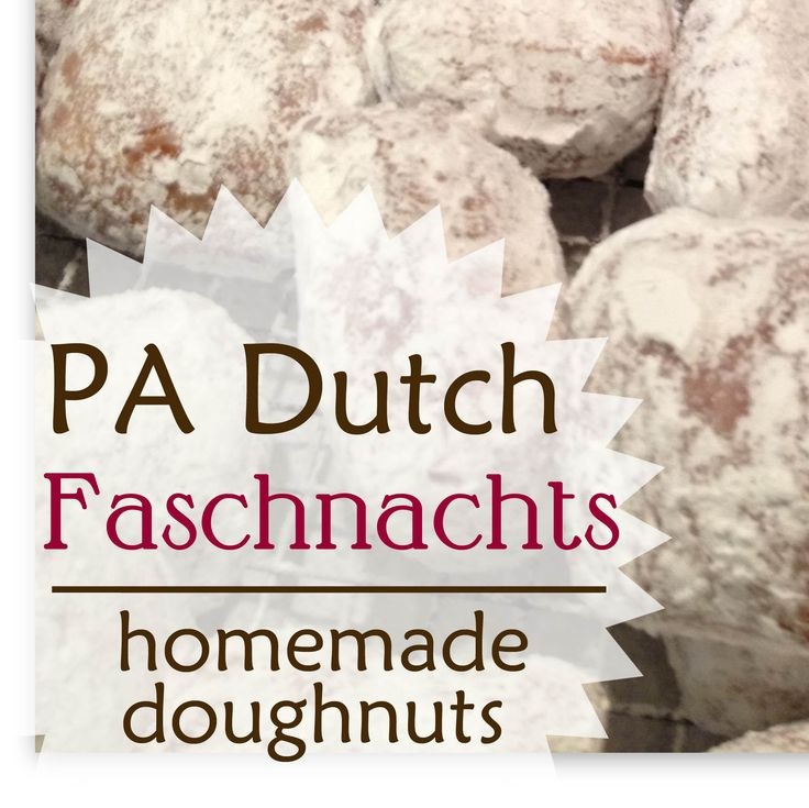 Fastnacts is the Pennsylvania Dutch name for doughnuts.