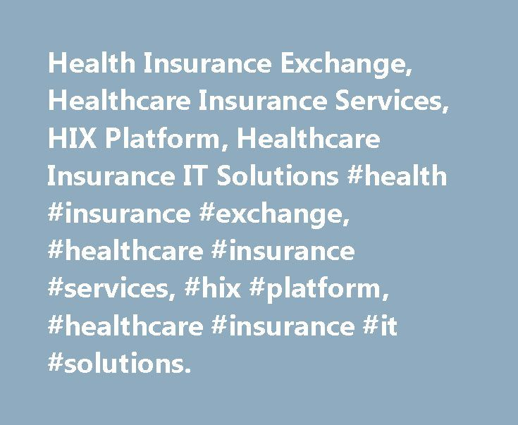 Health Insurance Exchange, Healthcare Insurance Services, HIX Platform, Healthcare Insurance IT Solutions #health #insurance #exchange, #healthcare #insurance #services, #hix #platform, #healthcare #insurance #it #solutions. http://cameroon.remmont.com/health-insurance-exchange-healthcare-insurance-services-hix-platform-healthcare-insurance-it-solutions-health-insurance-exchange-healthcare-insurance-services-hix-platform-healthcare-i/  # Health Insurance Exchange While governments and…