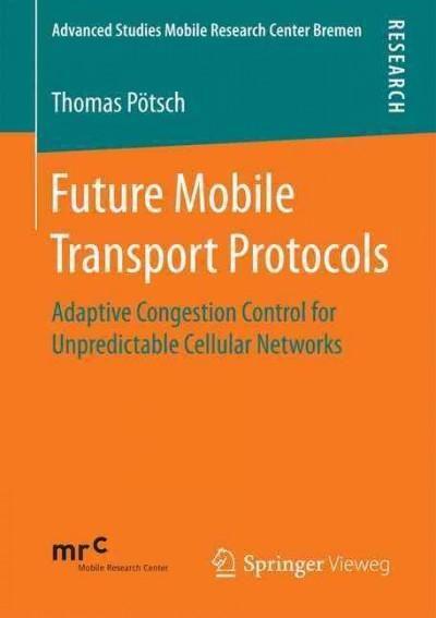 Future Mobile Transport Protocols: Adaptive Congestion Control for Unpredictable Cellular Networks