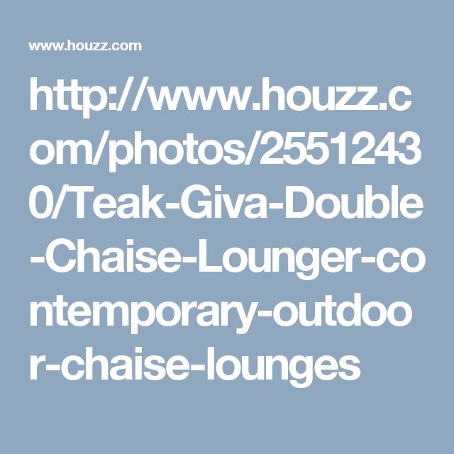 http://www.houzz.com/photos/25512430/Teak-Giva-Double-Chaise-Lounger-contemporary-outdoor-chaise-lounges
