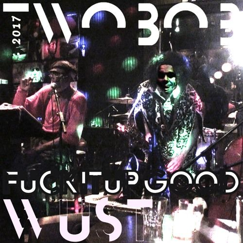 FUCKITUPGOOD  by Twobob / WÜST by WÜST on SoundCloud