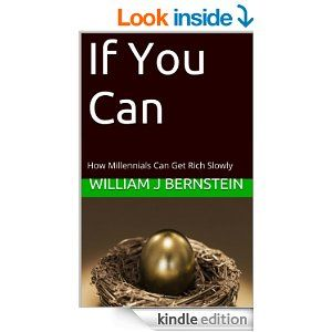 Amazon.com: If You Can: How Millennials Can Get Rich Slowly eBook: William J Bernstein: Kindle Store