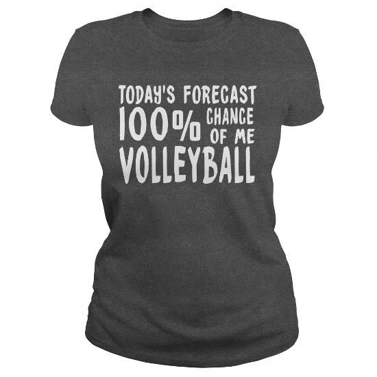 I Love TODAYS FORECAST 100 CHANCE OF ME VOLLEYBALL Shirts & Tees