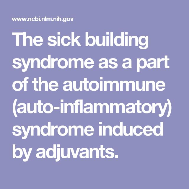 The sick building syndrome as a part of the autoimmune (auto-inflammatory) syndrome induced by adjuvants.