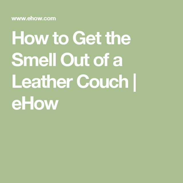 How to Get the Smell Out of a Leather Couch | eHow