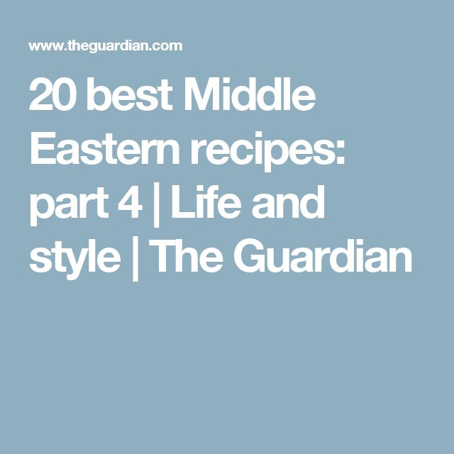 20 best Middle Eastern recipes: part 4 | Life and style | The Guardian