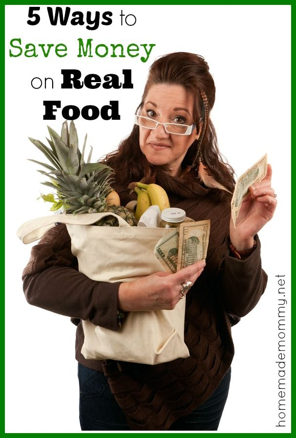 5 Ways to Save Money on Real Food   www.homemademommy.net #article #foodbudget