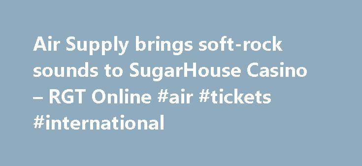 Air Supply brings soft-rock sounds to SugarHouse Casino – RGT Online #air #tickets #international http://flight.remmont.com/air-supply-brings-soft-rock-sounds-to-sugarhouse-casino-rgt-online-air-tickets-international-4/  #air tickets international # Air Supply brings soft-rock sounds to SugarHouse Casino (PRESS RELEASE) — Australian duo Air Supply takes The Event Center stage at SugarHouse Casino on Saturday, Aug.... Read more >