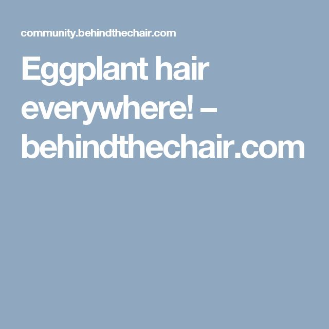 Eggplant hair everywhere! – behindthechair.com