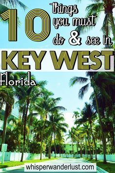 10 Things you must see & do in Key West, Florida -http://whisperwanderlust.com/10-things-must-see-key-west-florida/