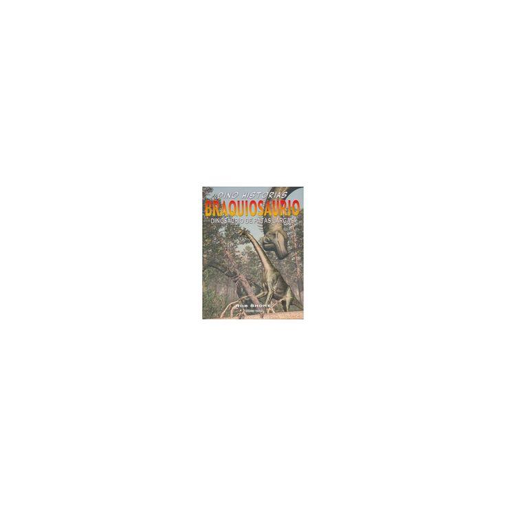 Braquiosaurio / Brachiosaurus : Dinosaurio De Patas Largas / the Long-limbed Dinosaur (Hardcover) (Rob