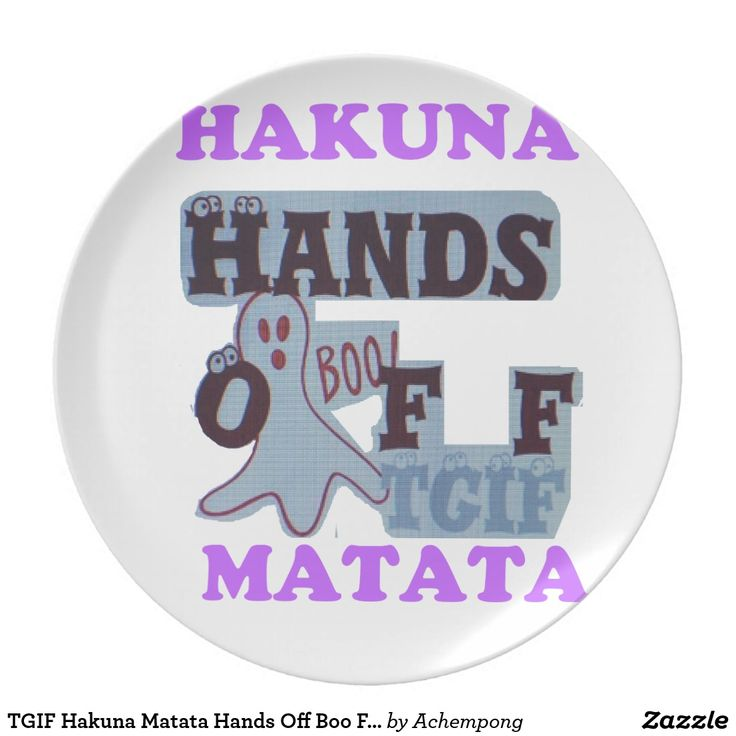 TGIF Hakuna Matata Hands Off Boo Funny Face #Plates #Home Special #Occasion and #Special Events  Kitchen & Dining Plates Hakuna Matata