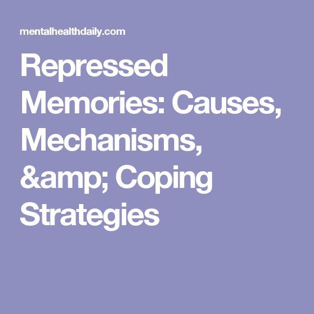 Repressed Memories: Causes, Mechanisms, & Coping Strategies