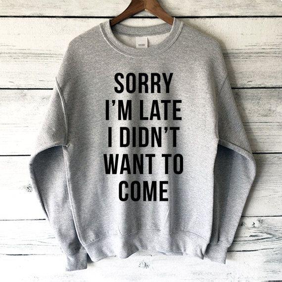 Leider bin ich spät wollte ich nicht zu Sweatshirt in grau meliert – lustige und nette Sweatshirts – Mode Shirts kommen