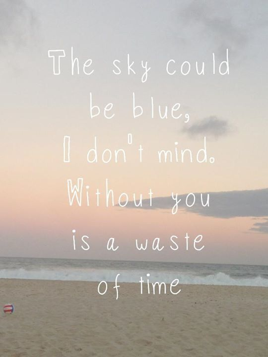 Coldplay - Strawberry Swing.  The sky could be blue, I don't mind without you, it's a waste of time.