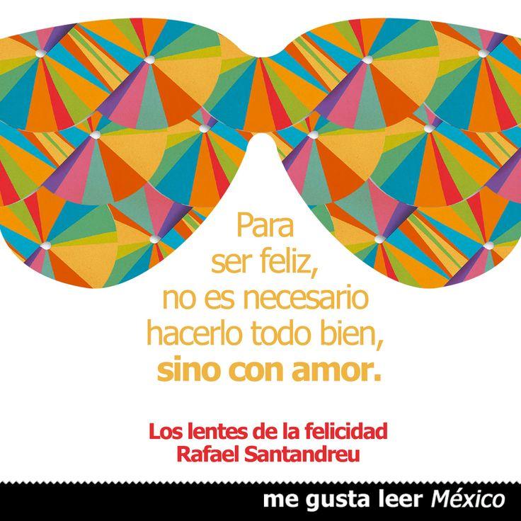 LOS LENTES DE LA FELICIDAD de Rafael Santandreu --> http://www.megustaleer.com.mx/ficha/9786073123785/los-lentes-de-la-felicidad