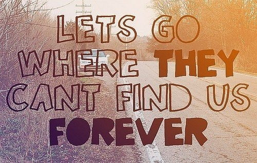 /Cant Finding, Mean People, Letsgo, Forever, Quotes, The Great Escape, Living, Lets Go, Dreams Life