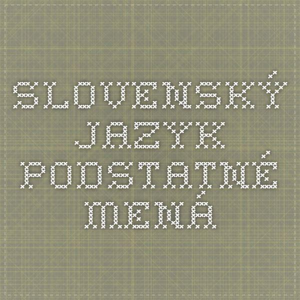 Slovenský jazyk - Podstatné mená