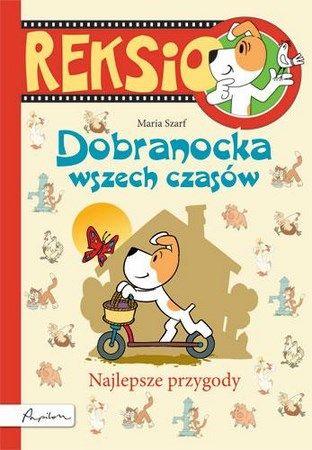 """Maria Szarf, """"Reksio. Dobranocka wszech czasów: najlepsze przygody"""", Publicat, Poznań 2013."""