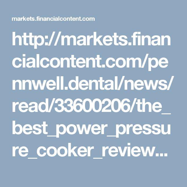 http://markets.financialcontent.com/pennwell.dental/news/read/33600206/the_best_power_pressure_cooker_reviews_center_website_launched