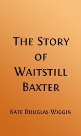 The Story of Waitstill Baxter (Illustrated Edition) ebook by Kate Douglas Wiggin,H. M. Brett, Illustrator