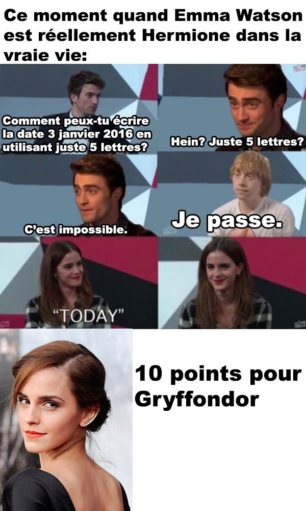 Let me translate: That moment when Emma Watson is actually Hermione in real life: How do you write 3rd January 2016 using just 5 letters? Eh? Just 5 letters? It's impossible. I pass. TODAY. 10 points for Gryffindor.