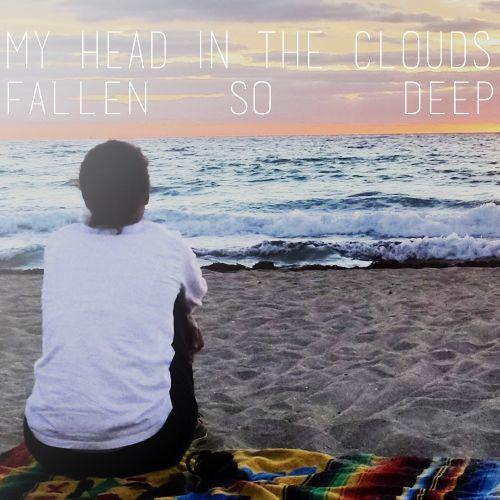 My head in the clouds, fallen so deep.