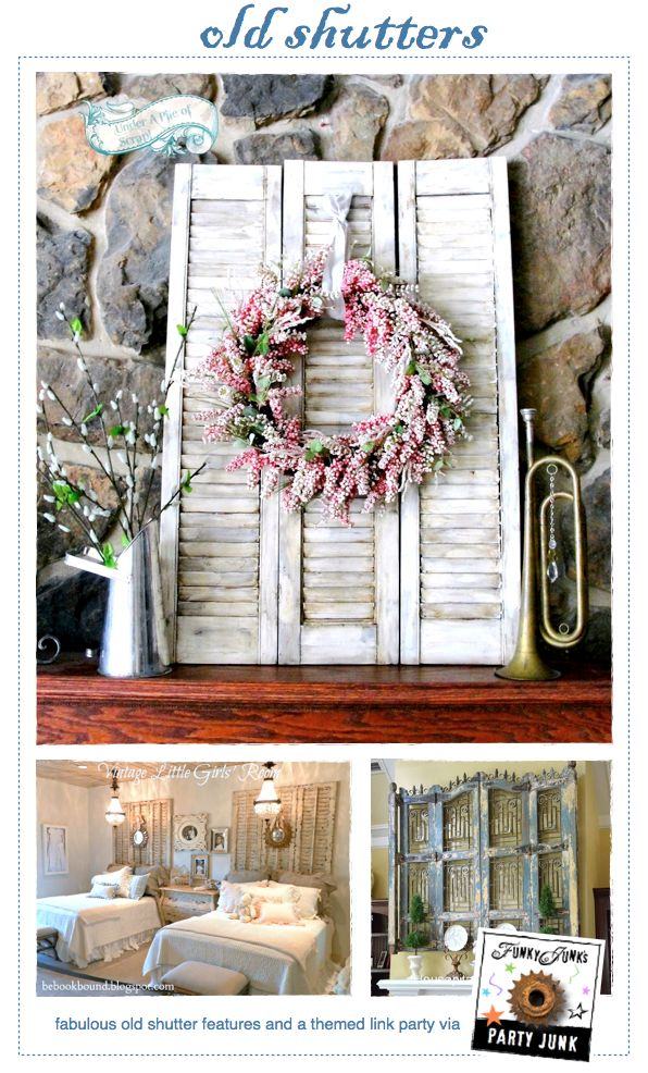 Old Shutters - amazing features and a themed linkup that never closes! Via Funky Junk Interiors