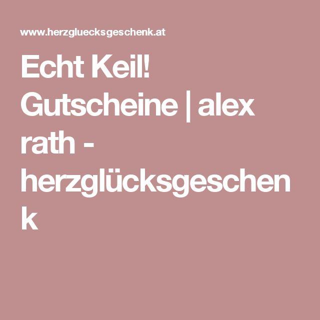 Echt Keil! Gutscheine   alex rath - herzglücksgeschenk