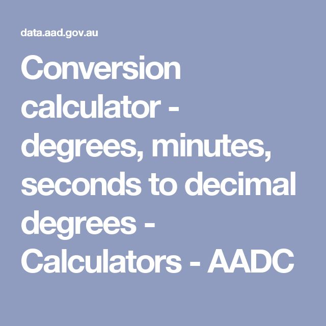 Conversion calculator - degrees, minutes, seconds to decimal degrees - Calculators - AADC