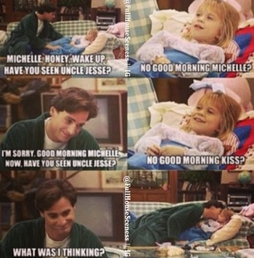 "Full House - ""Now, Have you seen your Uncle Jesse ?"" ""No, but Thank You for asking :) """