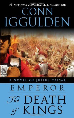 The Death of Kings (Emperor, Book 2) by #Conn #Iggulden…