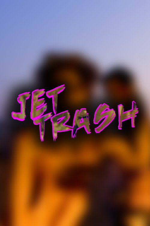 Jet Trash (2016) Full Movie Streaming HD