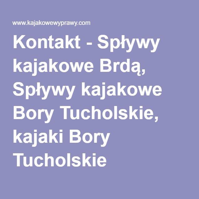 Kontakt - Spływy kajakowe Brdą, Rezerwacje:  tel. 662 320 103 info@kajakowewyprawy.pl siedziba 89-642 Rytel k.Chojnic ul. Ostrowska 6