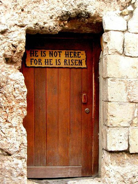 """Door to Jesus' tomb... AMEN! This is my favorite quote """" why do you seek the living among the dead? For he is not here,but Risen!!"""