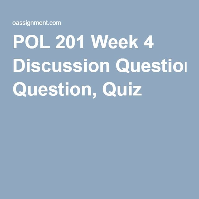 POL 201 Week 4 Discussion Question, Quiz