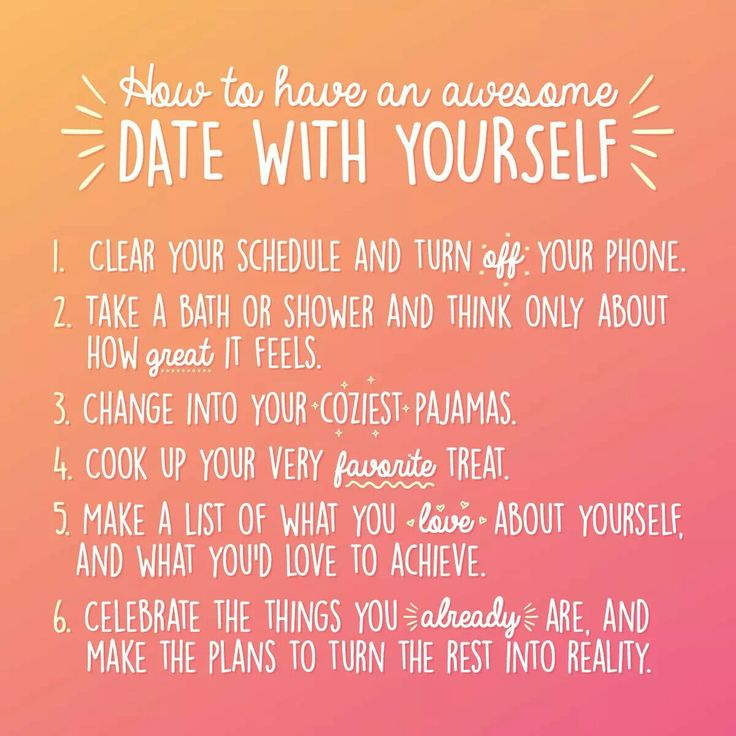 How to have an awesome date with yourself                                                                                                                                                                                 More