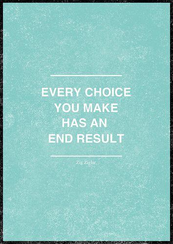 every choice you make