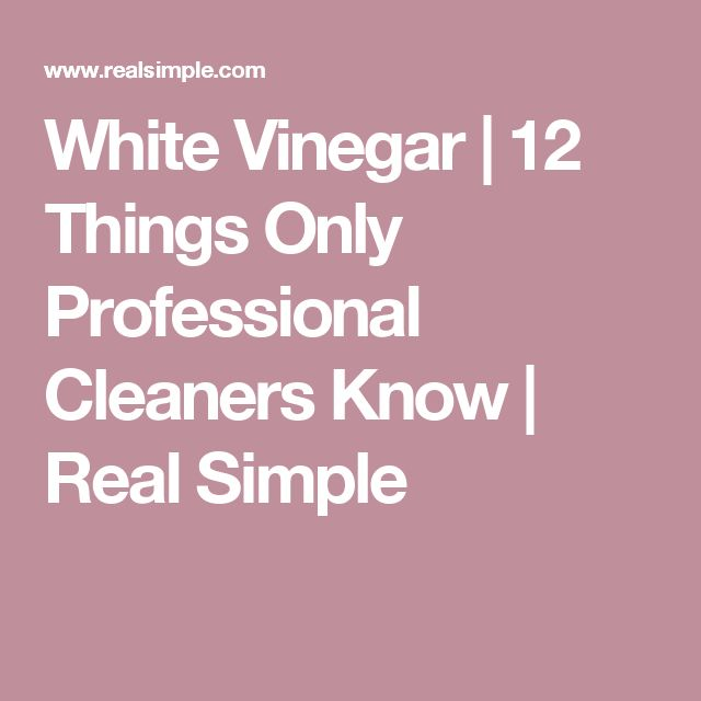 White Vinegar | 12 Things Only Professional Cleaners Know  | Real Simple