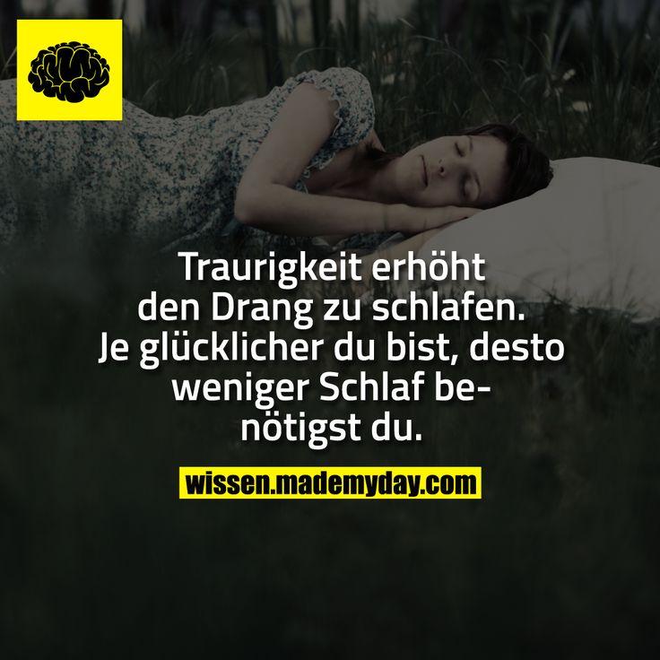 Traurigkeit erhöht den Drang zu schlafen. Je glücklicher du bist, desto weniger Schlaf benötigst du.
