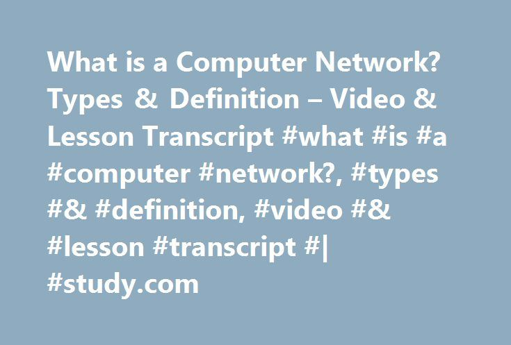 What is a Computer Network? Types & Definition – Video & Lesson Transcript #what #is #a #computer #network?, #types #& #definition, #video #& #lesson #transcript #| #study.com http://kentucky.remmont.com/what-is-a-computer-network-types-definition-video-lesson-transcript-what-is-a-computer-network-types-definition-video-lesson-transcript-study-com/  # What is a Computer Network? – Types & Definition Szymon has taught Computer Science at a number of Higher Education institutions. A computer…