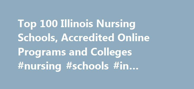 Top 100 Illinois Nursing Schools, Accredited Online Programs and Colleges #nursing #schools #in #illinois #chicago http://guyana.remmont.com/top-100-illinois-nursing-schools-accredited-online-programs-and-colleges-nursing-schools-in-illinois-chicago/  # Latest Why Get a Doctorate of Nursing DNP Degree? Nursing NCLEX Q-Bank by UWorld Nurse Practitioner Vs. Physician Assistant LPN LVN Nursing Requirements 25 Reasons Why To Get a Masters in Nursing 160+ Most Popular Nursing Job Career Titles…